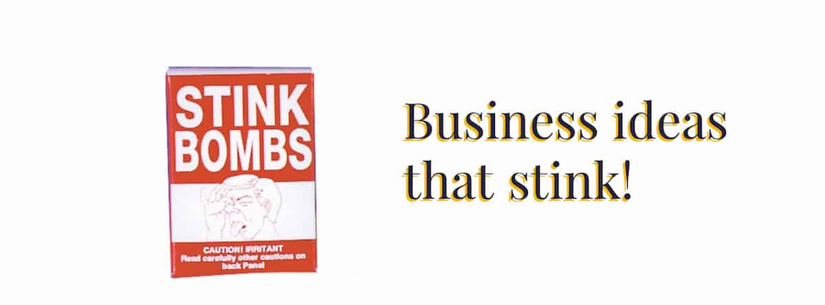 Business ideas that stink!