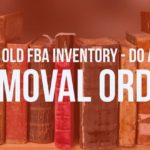 Clear old fba inventory with a bulk removal order